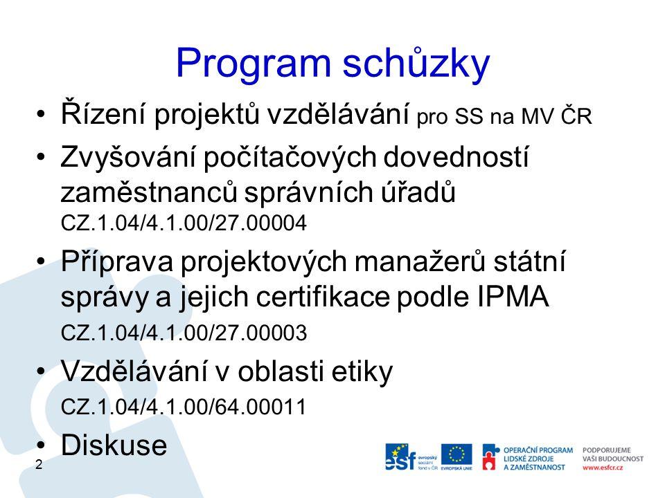 Program schůzky Řízení projektů vzdělávání pro SS na MV ČR Zvyšování počítačových dovedností zaměstnanců správních úřadů CZ.1.04/4.1.00/27.00004 Přípr