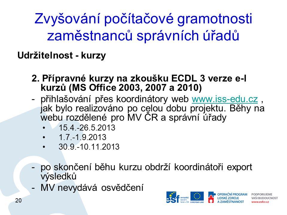 Zvyšování počítačové gramotnosti zaměstnanců správních úřadů Udržitelnost - kurzy 2. Přípravné kurzy na zkoušku ECDL 3 verze e-l kurzů (MS Office 2003