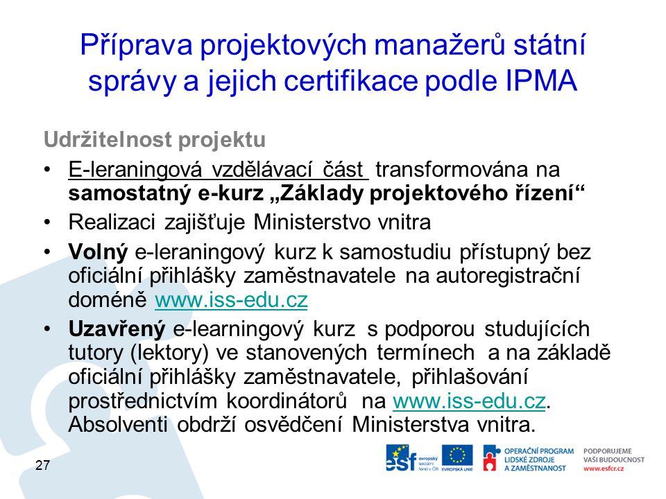 Příprava projektových manažerů státní správy a jejich certifikace podle IPMA Udržitelnost projektu E-leraningová vzdělávací část transformována na sam
