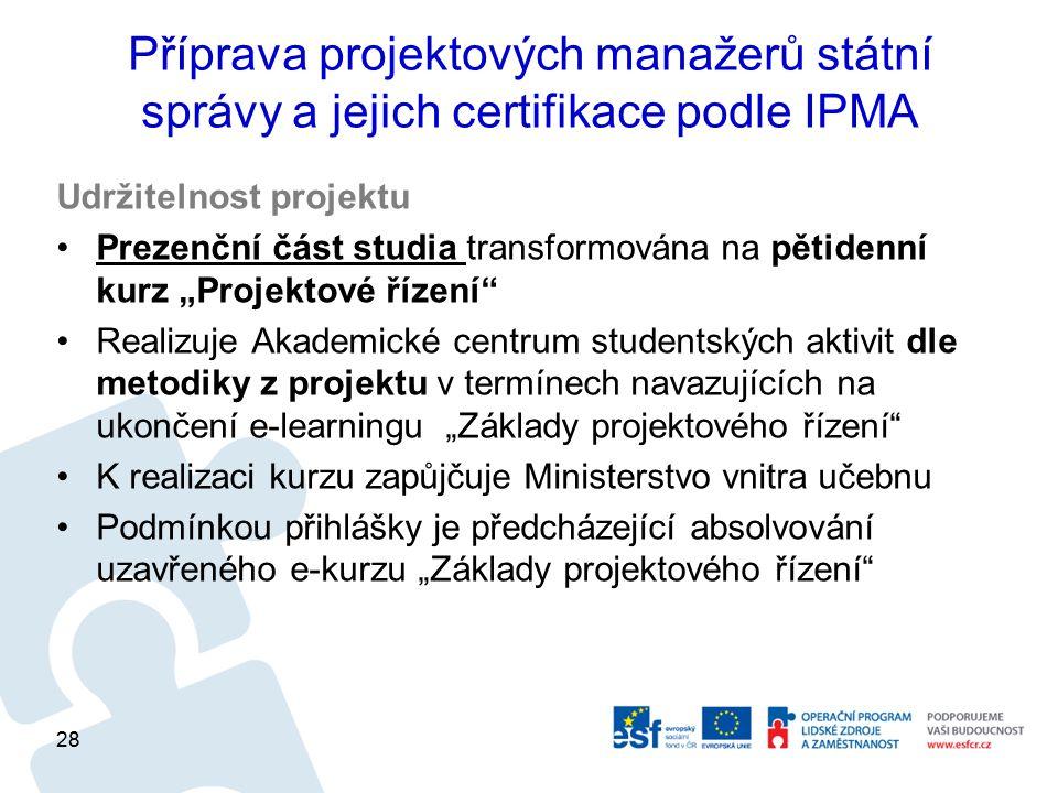 Příprava projektových manažerů státní správy a jejich certifikace podle IPMA Udržitelnost projektu Prezenční část studia transformována na pětidenní k