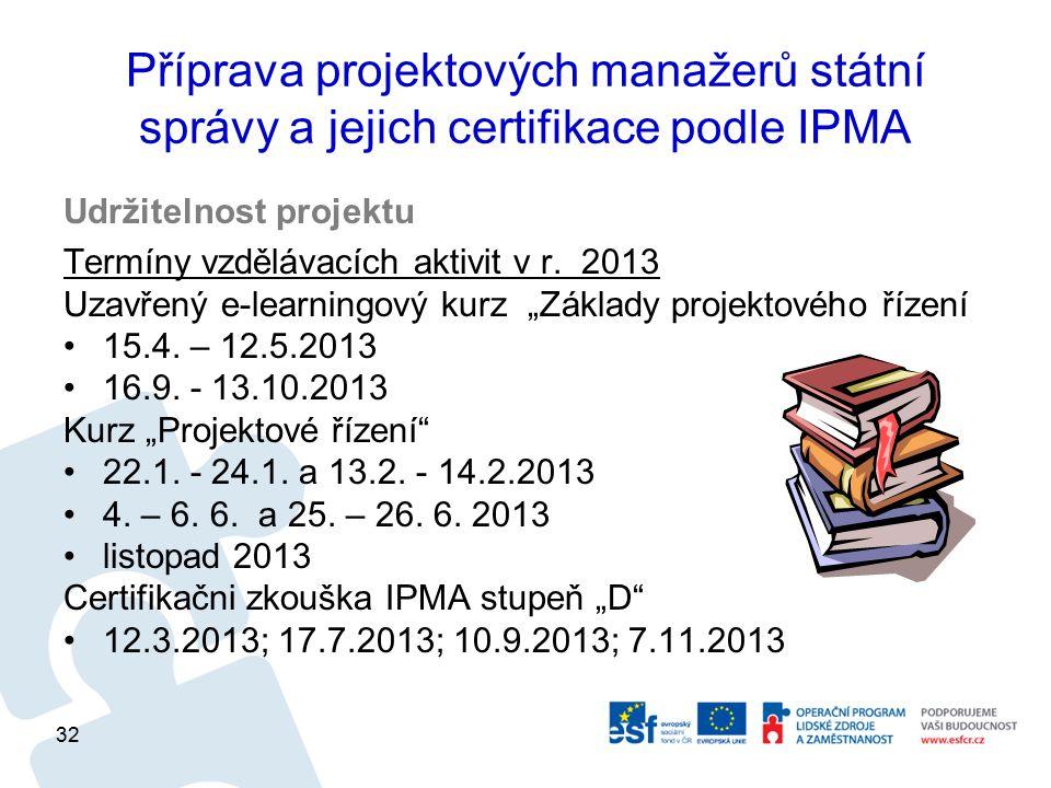 Příprava projektových manažerů státní správy a jejich certifikace podle IPMA Udržitelnost projektu Termíny vzdělávacích aktivit v r. 2013 Uzavřený e-l