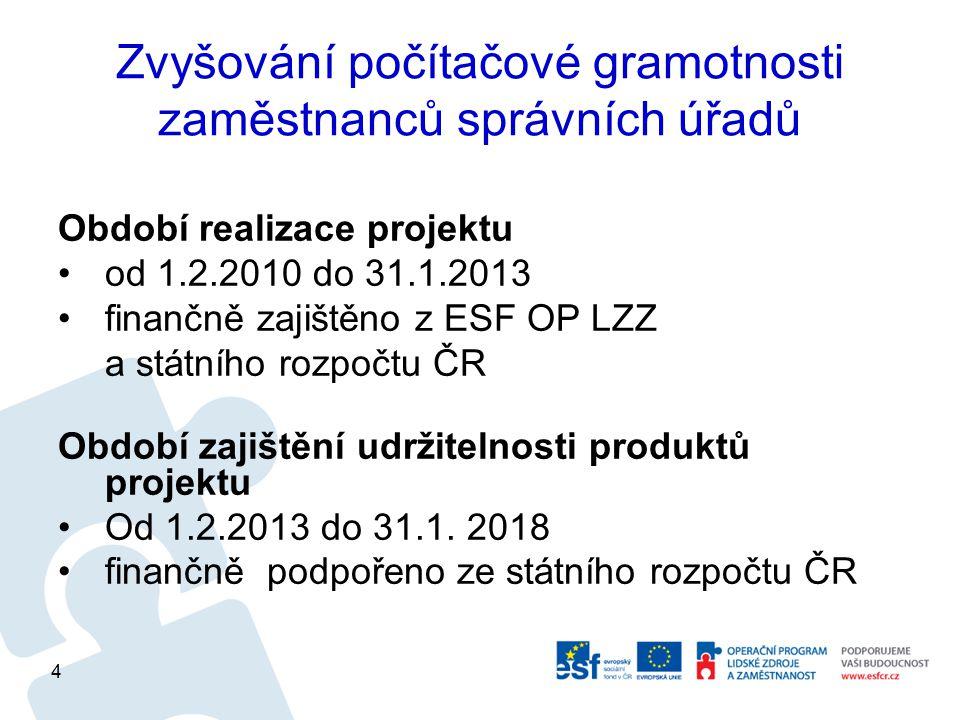 Zvyšování počítačové gramotnosti zaměstnanců správních úřadů Období realizace projektu od 1.2.2010 do 31.1.2013 finančně zajištěno z ESF OP LZZ a stát