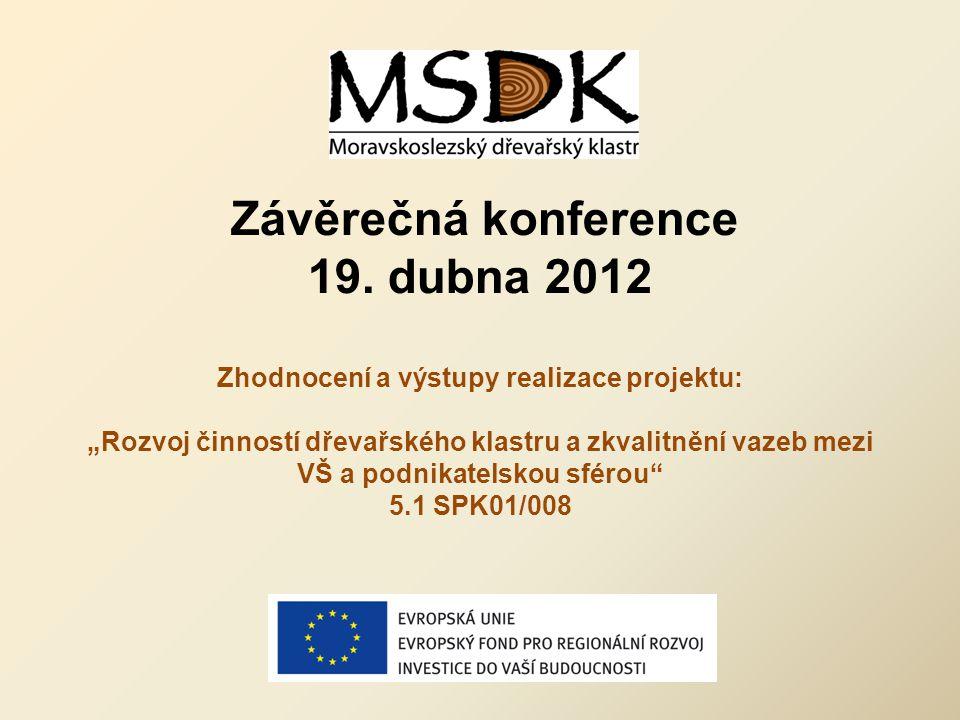 """Závěrečná konference 19. dubna 2012 Zhodnocení a výstupy realizace projektu: """"Rozvoj činností dřevařského klastru a zkvalitnění vazeb mezi VŠ a podnik"""