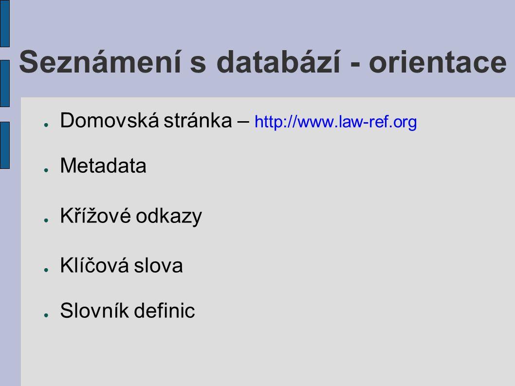 Seznámení s databází - orientace ● Domovská stránka – http://www.law-ref.org ● Metadata ● Křížové odkazy ● Klíčová slova ● Slovník definic