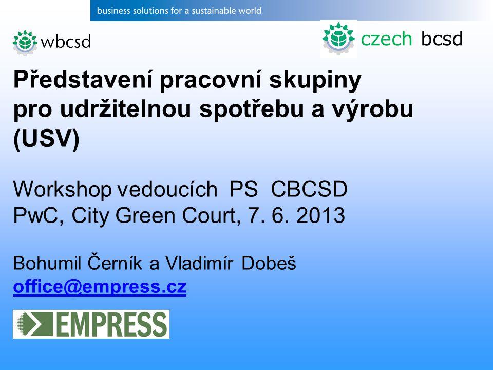 czech bcsd Představení pracovní skupiny pro udržitelnou spotřebu a výrobu (USV) Workshop vedoucích PS CBCSD PwC, City Green Court, 7.