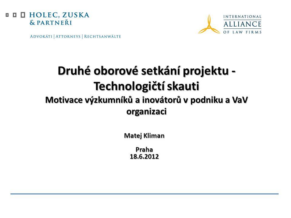 Matej Kliman Praha18.6.2012 Druhé oborové setkání projektu - Technologičtí skauti Motivace výzkumníků a inovátorů v podniku a VaV organizaci