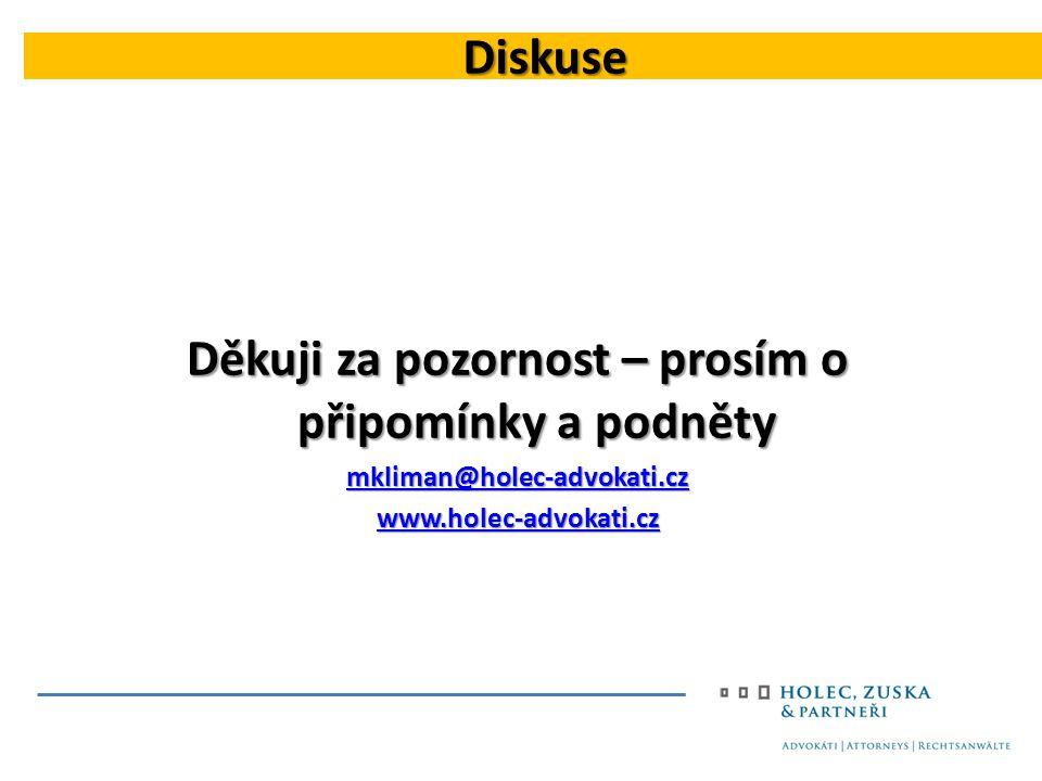 Diskuse Děkuji za pozornost – prosím o připomínky a podněty mkliman@holec-advokati.cz mkliman@holec-advokati.cz www.holec-advokati.cz
