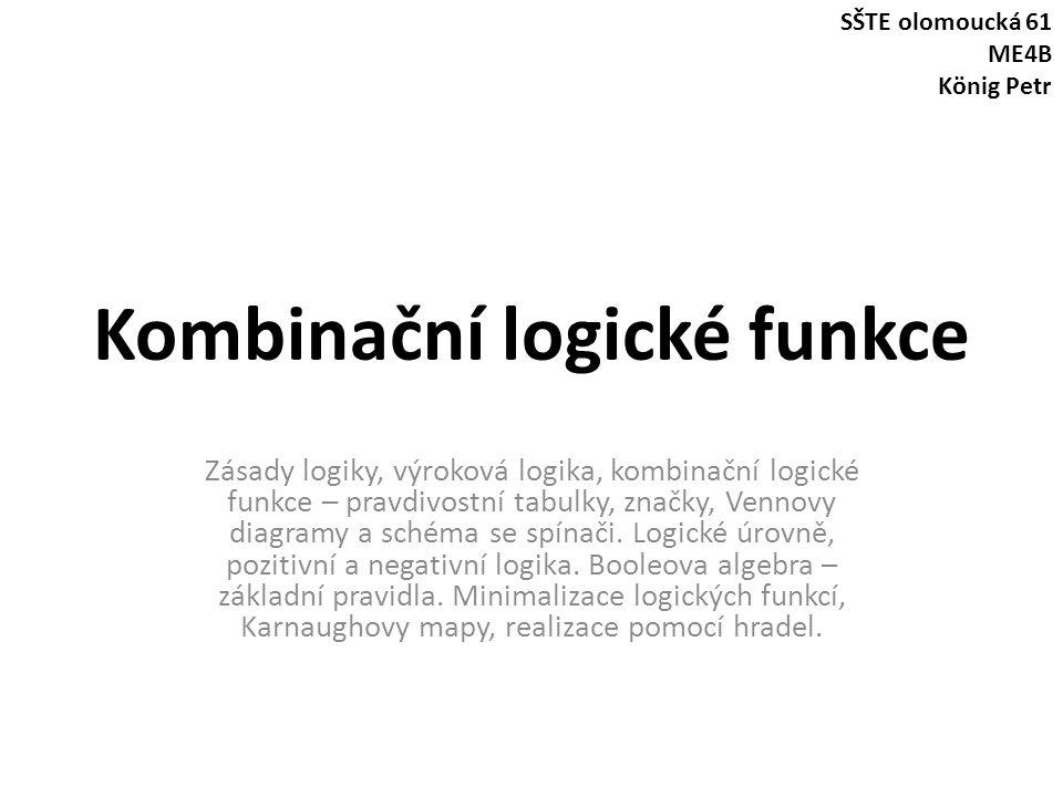 Kombinační logické funkce Zásady logiky, výroková logika, kombinační logické funkce – pravdivostní tabulky, značky, Vennovy diagramy a schéma se spína