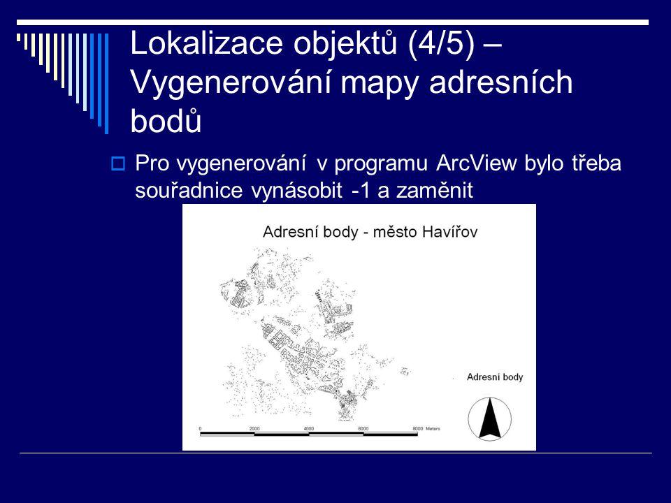 Lokalizace objektů (4/5) – Vygenerování mapy adresních bodů  Pro vygenerování v programu ArcView bylo třeba souřadnice vynásobit -1 a zaměnit