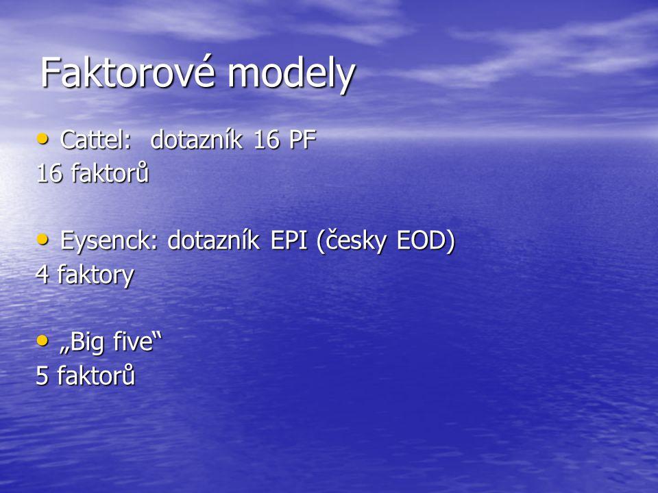 Faktorové modely Cattel: dotazník 16 PF Cattel: dotazník 16 PF 16 faktorů Eysenck: dotazník EPI (česky EOD) Eysenck: dotazník EPI (česky EOD) 4 faktor