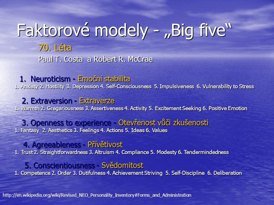 "Faktorové modely - ""Big five"" 70. Léta Paul T. Costa a Robert R. McCrae 1. Neuroticism - Emoční stabilita 1. Neuroticism - Emoční stabilita 1. Anxiety"