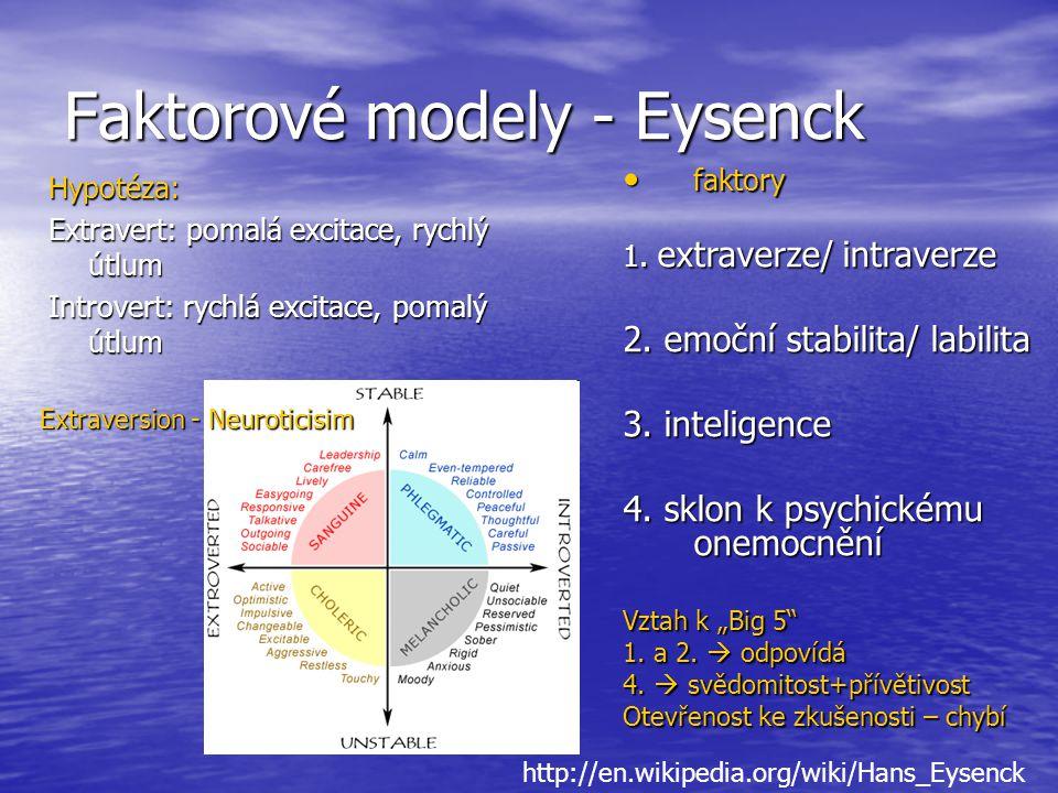 Faktorové modely - Eysenck Hypotéza: Extravert: pomalá excitace, rychlý útlum Introvert: rychlá excitace, pomalý útlum faktory faktory 1. extraverze/