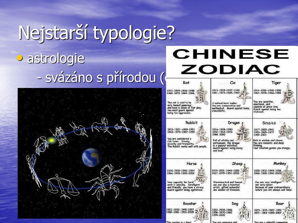 Nejstarší typologie? astrologie astrologie - svázáno s přírodou (cykly, elementy) - svázáno s přírodou (cykly, elementy)