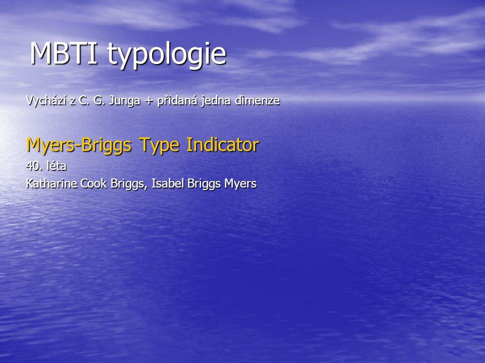 MBTI typologie Vychází z C. G. Junga + přidaná jedna dimenze Myers-Briggs Type Indicator 40. léta Katharine Cook Briggs, Isabel Briggs Myers