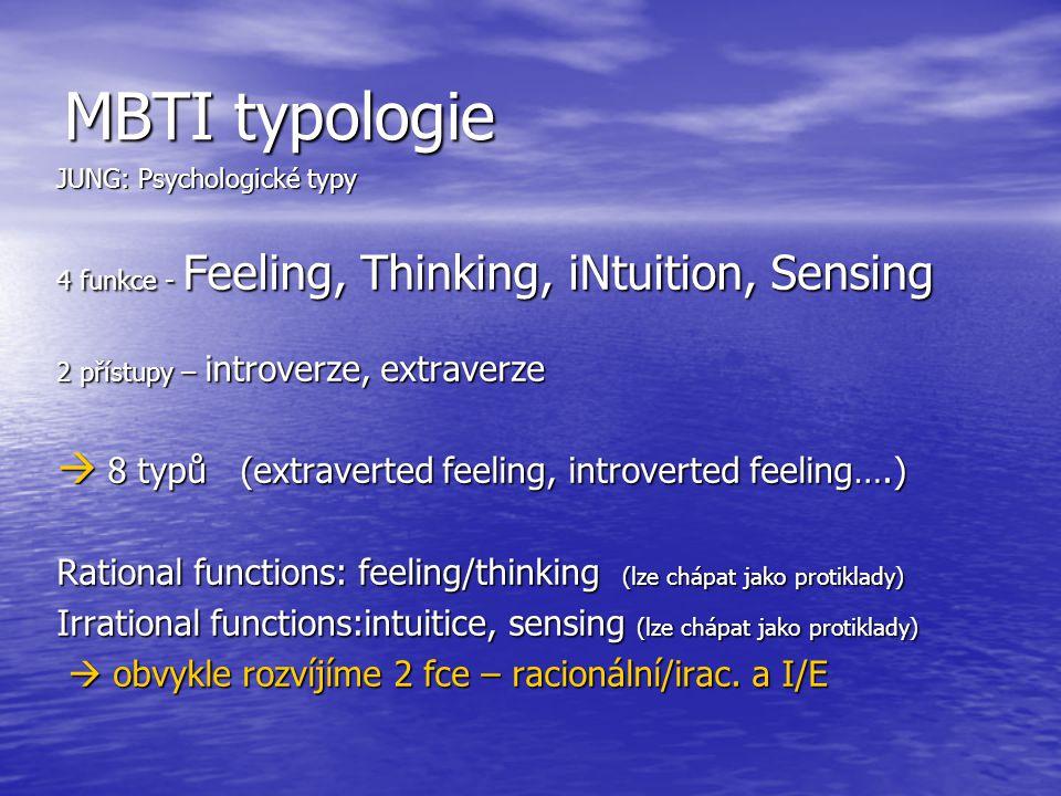 MBTI typologie JUNG: Psychologické typy 4 funkce - Feeling, Thinking, iNtuition, Sensing 2 přístupy – introverze, extraverze  8 typů (extraverted fee