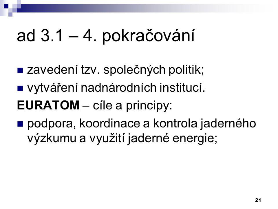21 ad 3.1 – 4. pokračování zavedení tzv. společných politik; vytváření nadnárodních institucí.