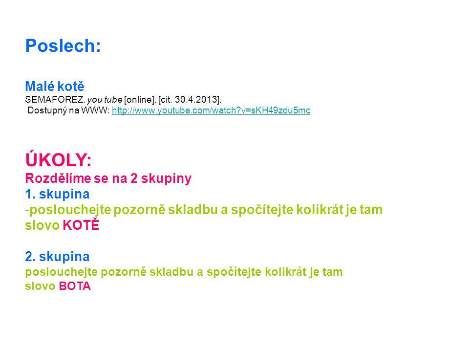 Poslech: Malé kotě SEMAFOREZ. you tube [online]. [cit. 30.4.2013]. Dostupný na WWW: http://www.youtube.com/watch?v=sKH49zdu5mchttp://www.youtube.com/w