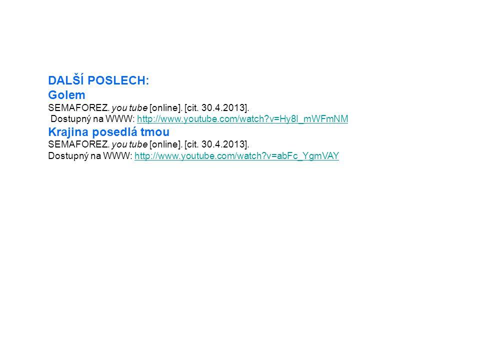 DALŠÍ POSLECH: Golem SEMAFOREZ. you tube [online]. [cit. 30.4.2013]. Dostupný na WWW: http://www.youtube.com/watch?v=Hy8I_mWFmNMhttp://www.youtube.com