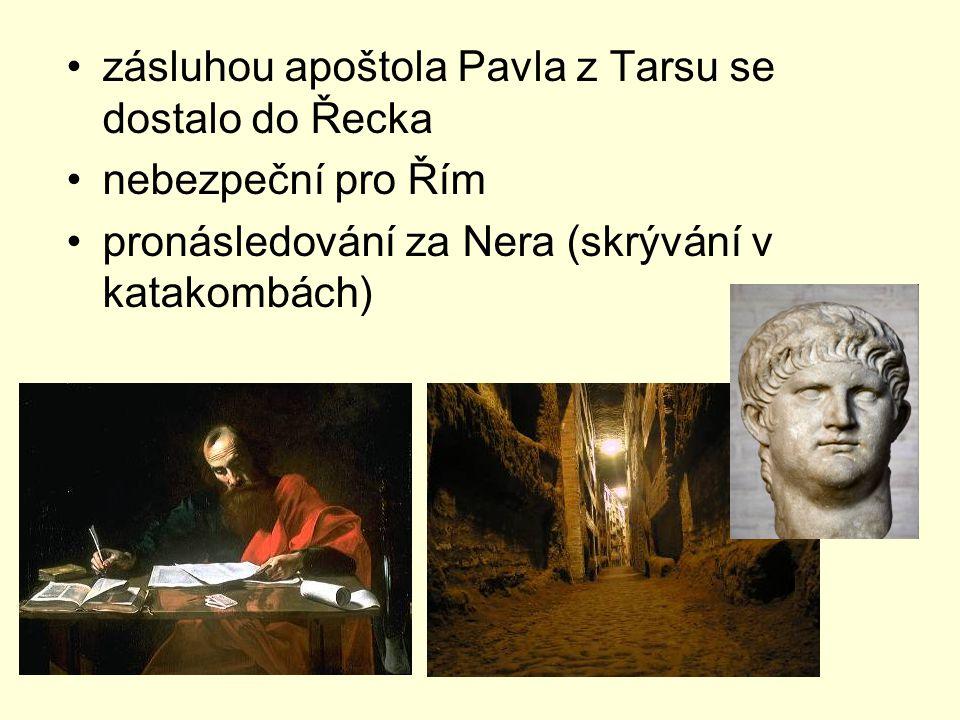 zásluhou apoštola Pavla z Tarsu se dostalo do Řecka nebezpeční pro Řím pronásledování za Nera (skrývání v katakombách)