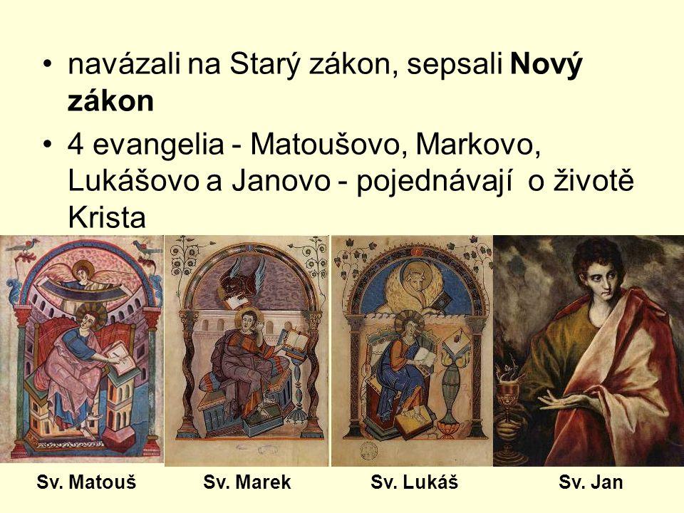 navázali na Starý zákon, sepsali Nový zákon 4 evangelia - Matoušovo, Markovo, Lukášovo a Janovo - pojednávají o životě Krista Sv. MarekSv. MatoušSv. L