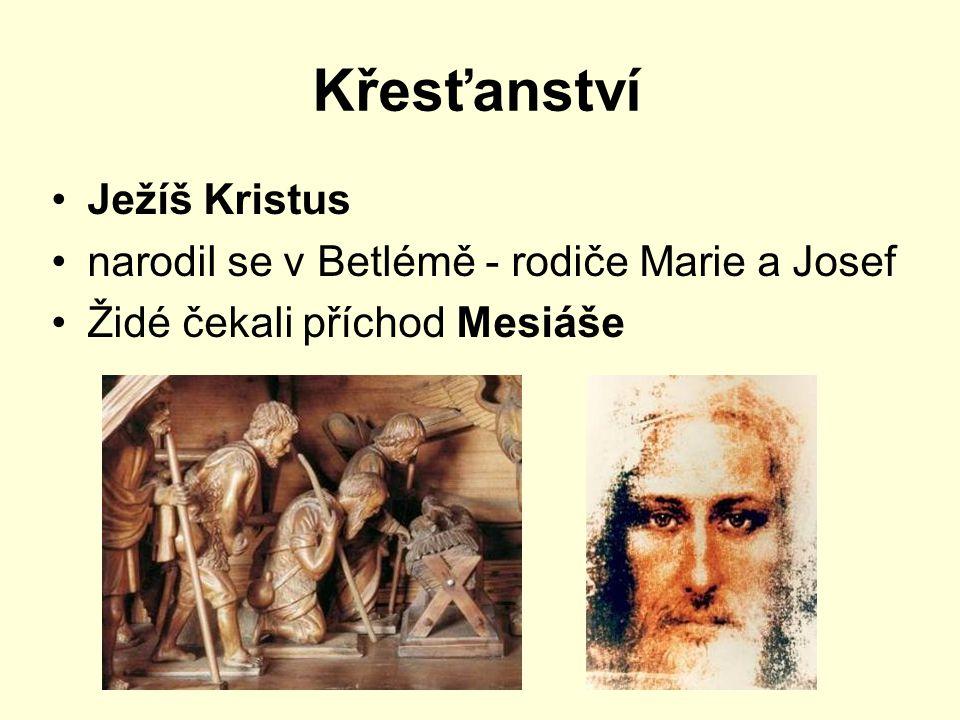 Křesťanství Ježíš Kristus narodil se v Betlémě - rodiče Marie a Josef Židé čekali příchod Mesiáše