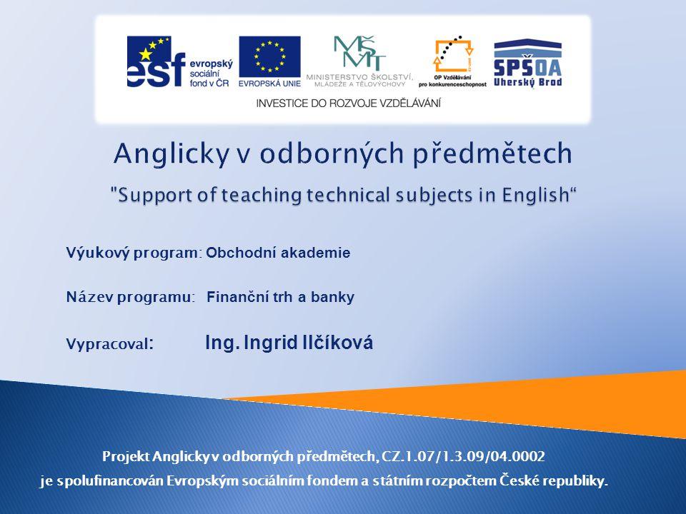 Výukový program: Obchodní akademie Název programu: Finanční trh a banky Vypracoval : Ing.