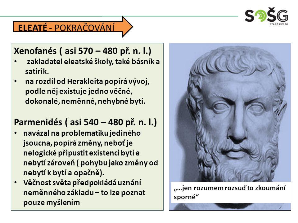 Zenón ( asi 490 – 430 př.n. l.) navázal na Parmenida -důkazy o neexistenci pohybu – tzv.