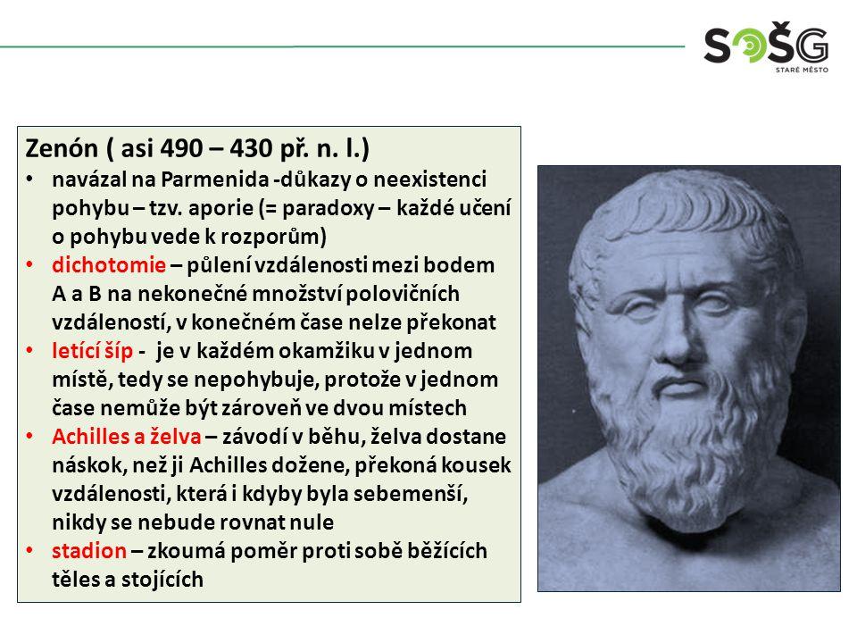 Zenón ( asi 490 – 430 př. n. l.) navázal na Parmenida -důkazy o neexistenci pohybu – tzv.