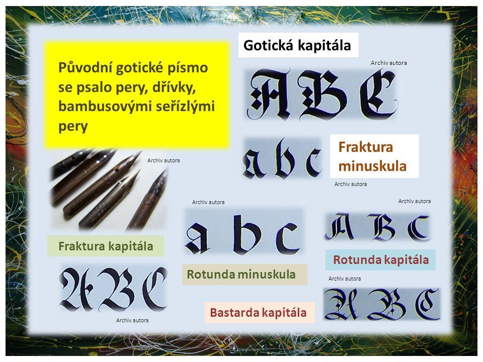 Původní gotické písmo se psalo pery, dřívky, bambusovými seřízlými pery Gotická kapitála Fraktura minuskula Fraktura kapitála Rotunda minuskula Rotund