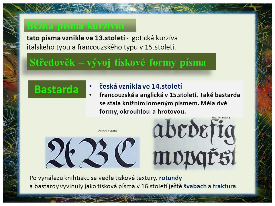 3 Běžná písma kurzivní Po vynálezu knihtisku se vedle tiskové textury, rotundy a bastardy vyvinuly jako tisková písma v 16.století ještě švabach a fra