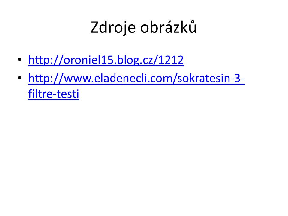 Zdroje obrázků http://oroniel15.blog.cz/1212 http://www.eladenecli.com/sokratesin-3- filtre-testi http://www.eladenecli.com/sokratesin-3- filtre-testi