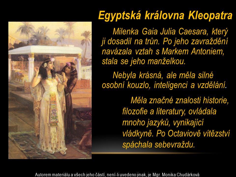 Egyptská královna Kleopatra Milenka Gaia Julia Caesara, který ji dosadil na trůn. Po jeho zavraždění navázala vztah s Markem Antoniem, stala se jeho m