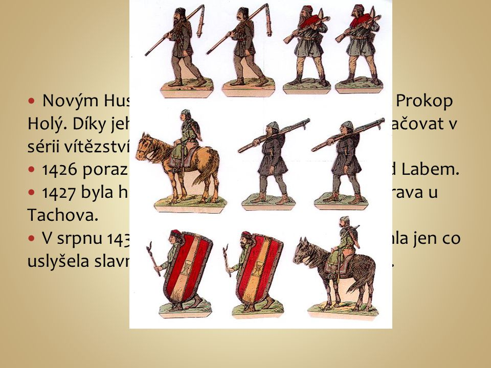 Novým Husitským taktikem se stal táborský Prokop Holý. Díky jeho taktice se dařilo Husitům pokračovat v sérii vítězství. 1426 porazili saskou výpravu