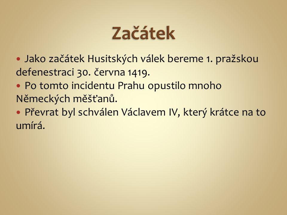 Jako začátek Husitských válek bereme 1. pražskou defenestraci 30. června 1419. Po tomto incidentu Prahu opustilo mnoho Německých měšťanů. Převrat byl