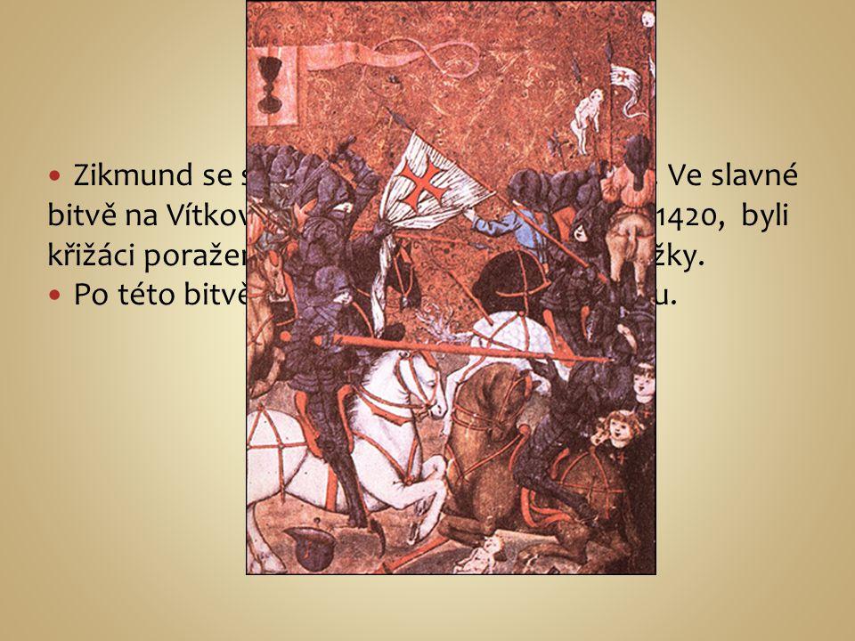 Zikmund se snažil dobýt Prahu, ale marně. Ve slavné bitvě na Vítkově hoře, která se konala 14. 7. 1420, byli křižáci poraženi husity pod vedením Jana