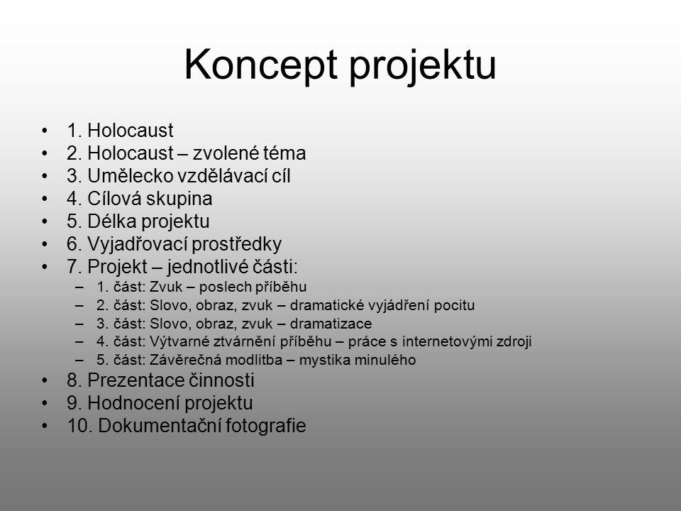 Koncept projektu 1. Holocaust 2. Holocaust – zvolené téma 3. Umělecko vzdělávací cíl 4. Cílová skupina 5. Délka projektu 6. Vyjadřovací prostředky 7.