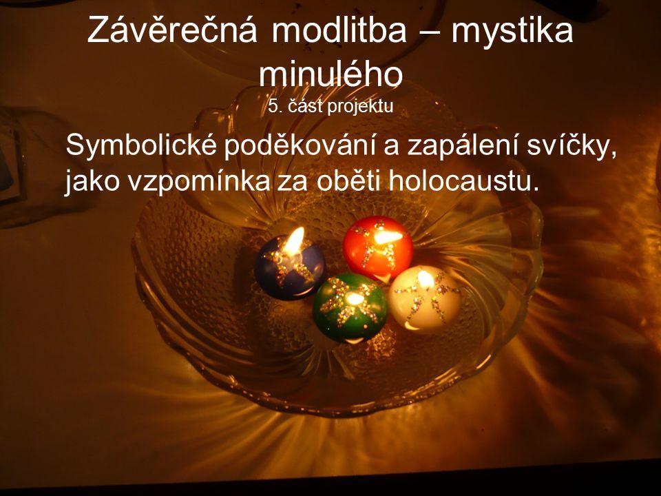 Závěrečná modlitba – mystika minulého 5. část projektu Symbolické poděkování a zapálení svíčky, jako vzpomínka za oběti holocaustu.