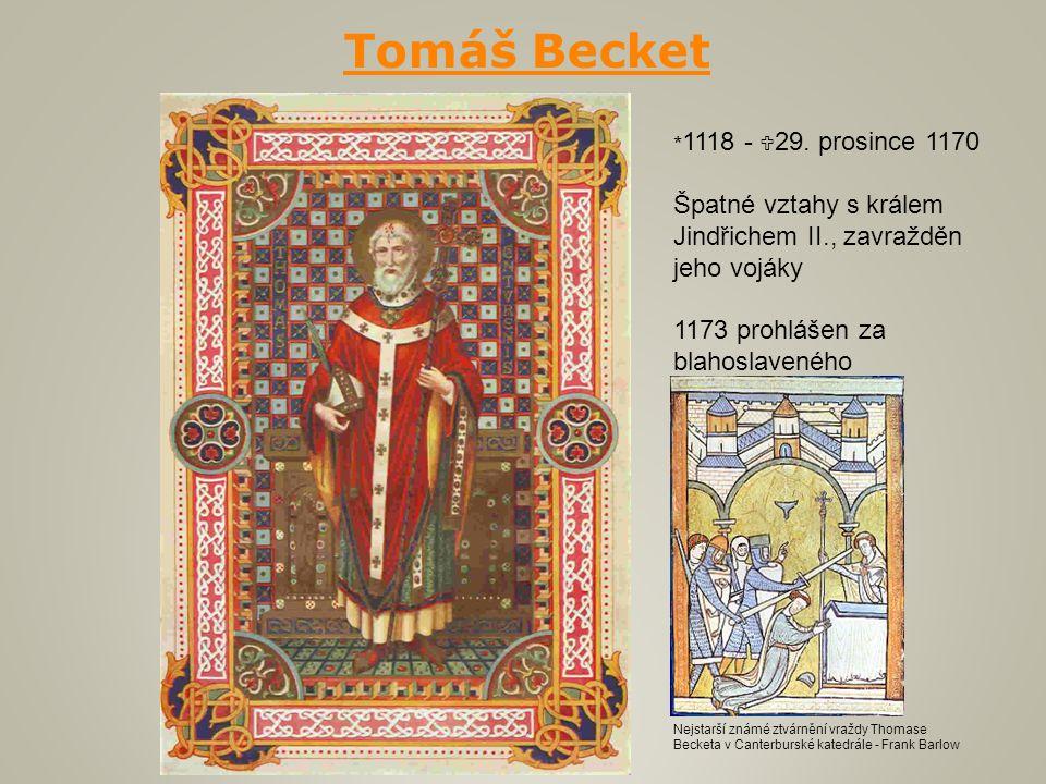 Tomáš Becket * 1118 -  29. prosince 1170 Špatné vztahy s králem Jindřichem II., zavražděn jeho vojáky 1173 prohlášen za blahoslaveného Nejstarší znám