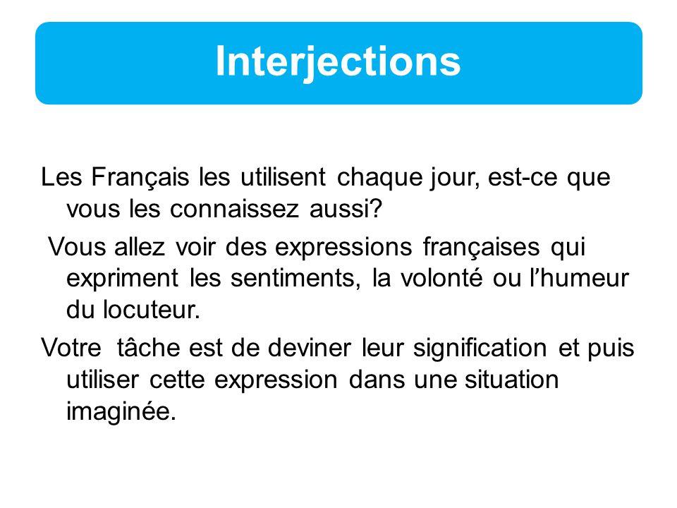 Interjections Les Français les utilisent chaque jour, est-ce que vous les connaissez aussi.