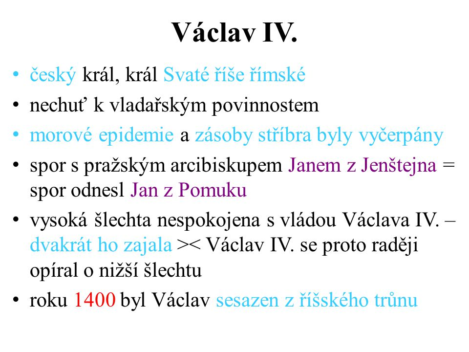 Václav IV. český král, král Svaté říše římské nechuť k vladařským povinnostem morové epidemie a zásoby stříbra byly vyčerpány spor s pražským arcibisk