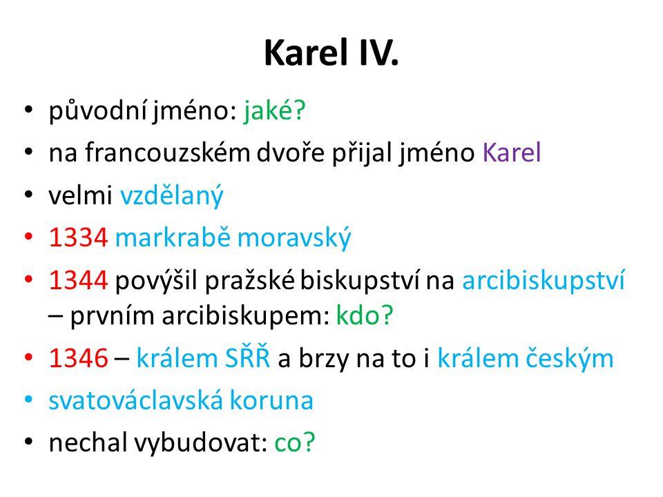 Karel IV. původní jméno: jaké? na francouzském dvoře přijal jméno Karel velmi vzdělaný 1334 markrabě moravský 1344 povýšil pražské biskupství na arcib