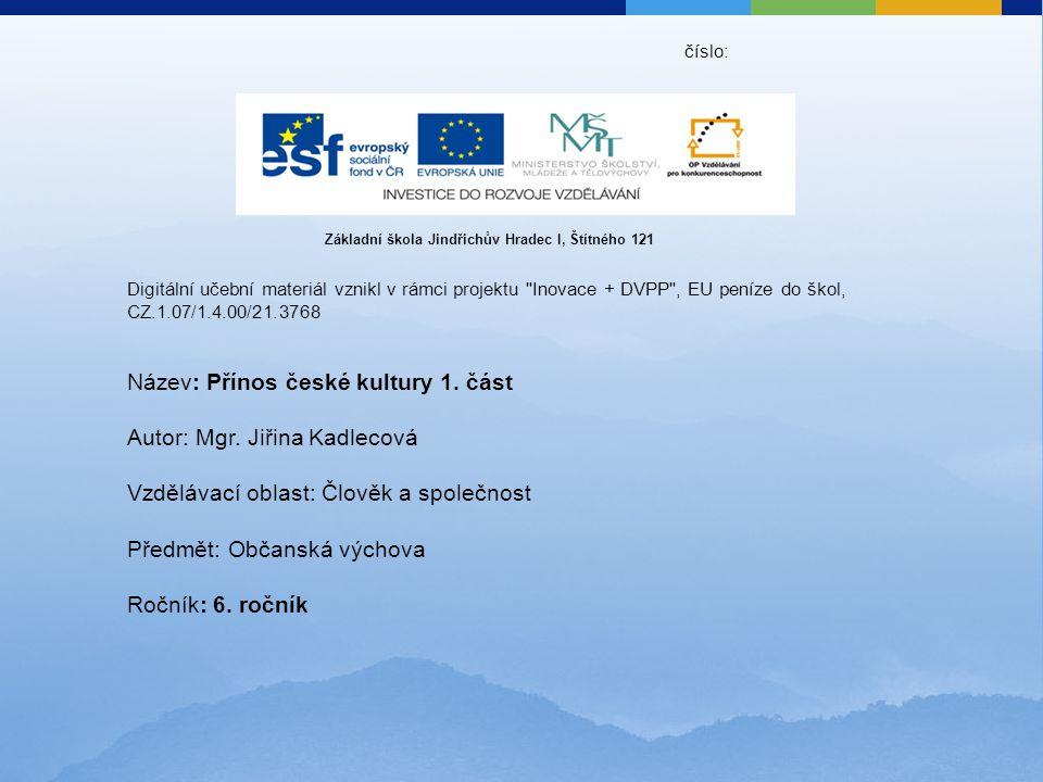 číslo: Digitální učební materiál vznikl v rámci projektu Inovace + DVPP , EU peníze do škol, CZ.1.07/1.4.00/21.3768 Název: Přínos české kultury 1.