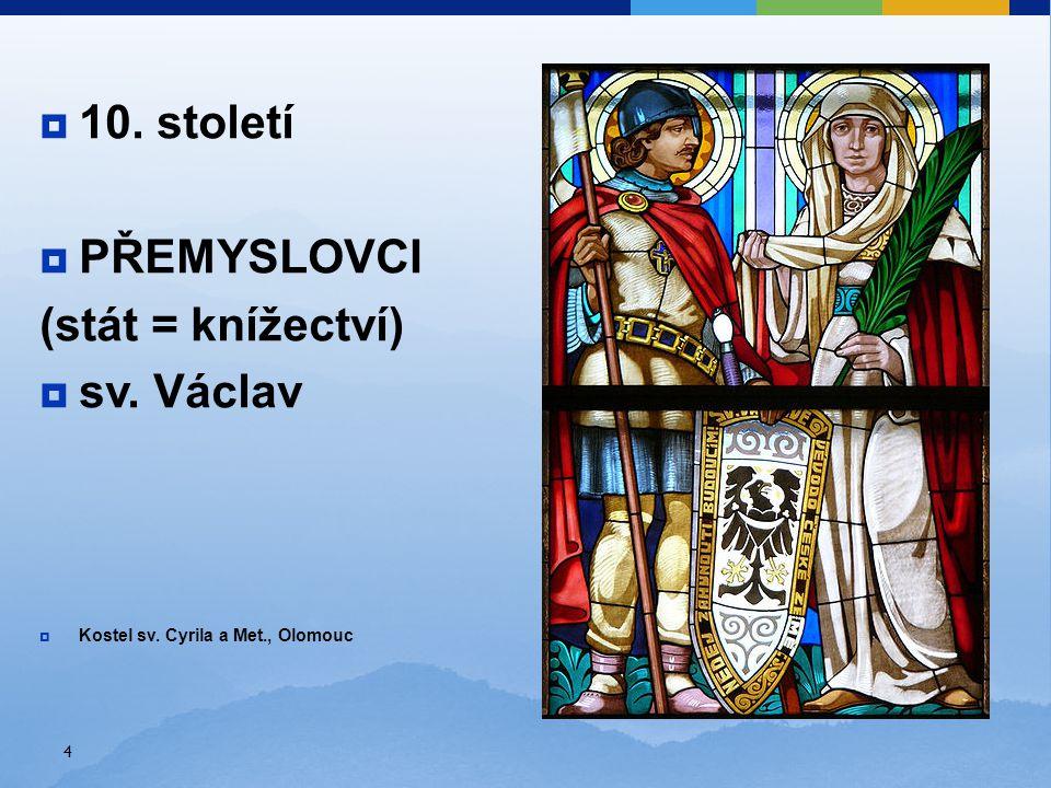4  10. století  PŘEMYSLOVCI (stát = knížectví)  sv. Václav  Kostel sv. Cyrila a Met., Olomouc