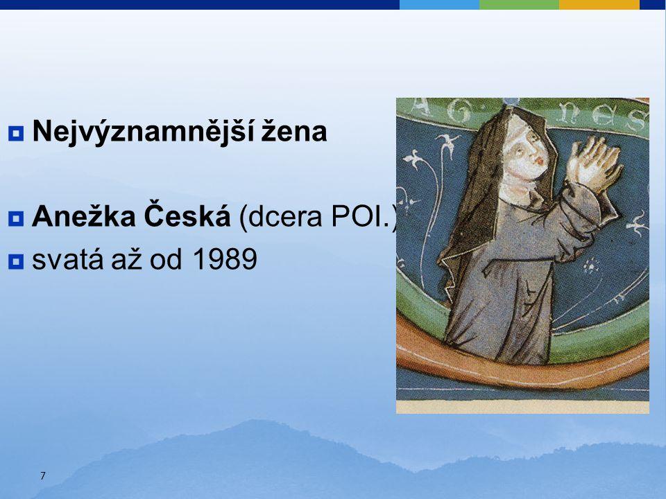  Nejvýznamnější žena  Anežka Česká (dcera POI.)  svatá až od 1989 7