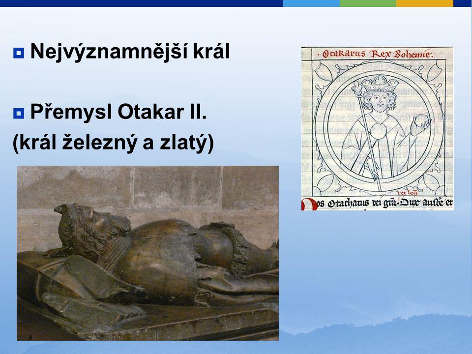  Nejvýznamnější král  Přemysl Otakar II. (král železný a zlatý) 8
