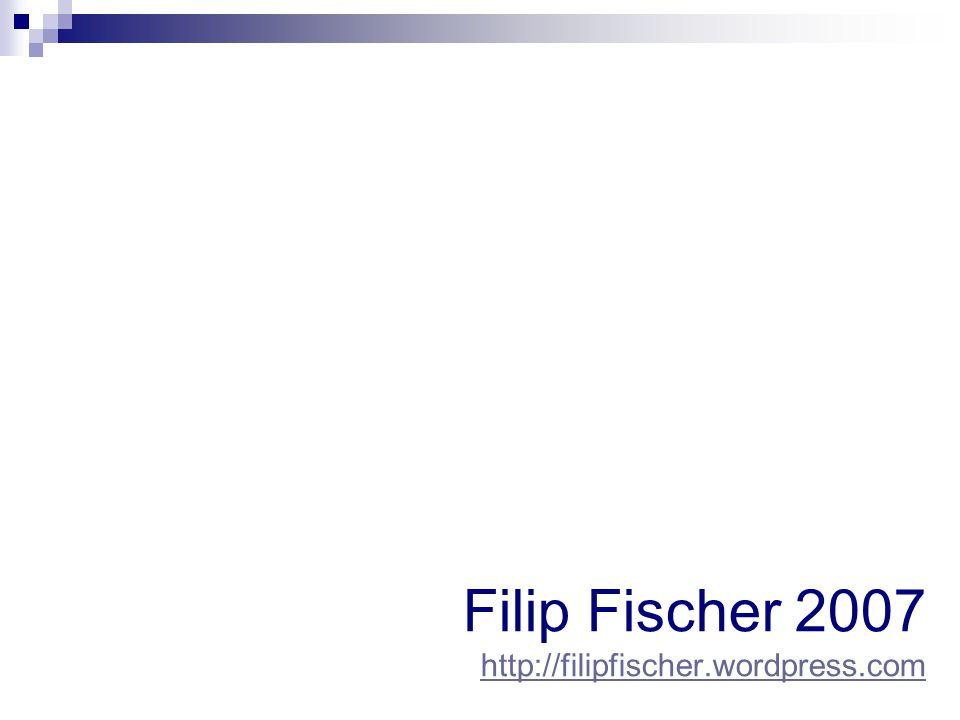 Filip Fischer 2007 http://filipfischer.wordpress.com http://filipfischer.wordpress.com