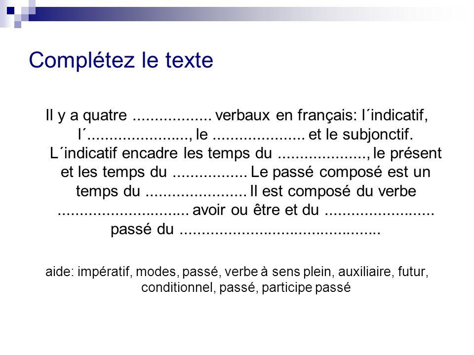 Complétez le texte Il y a quatre.................. verbaux en français: l´indicatif, l´......................., le..................... et le subjonct