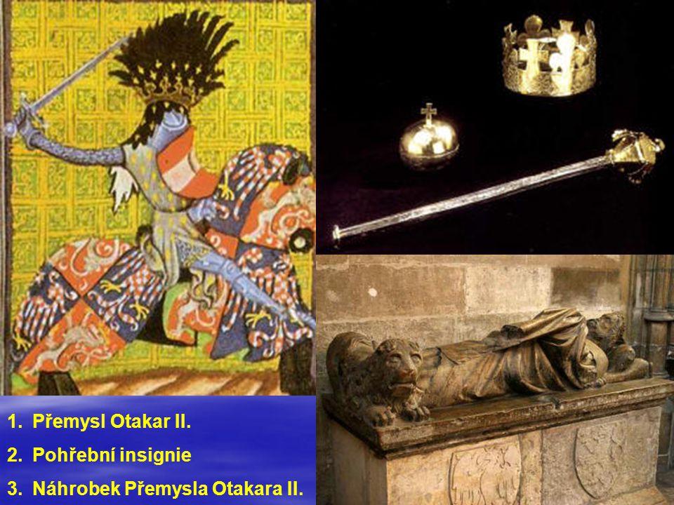 1.Přemysl Otakar II. 2.Pohřební insignie 3.Náhrobek Přemysla Otakara II.