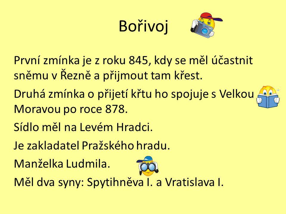 Bořivoj První zmínka je z roku 845, kdy se měl účastnit sněmu v Řezně a přijmout tam křest. Druhá zmínka o přijetí křtu ho spojuje s Velkou Moravou po