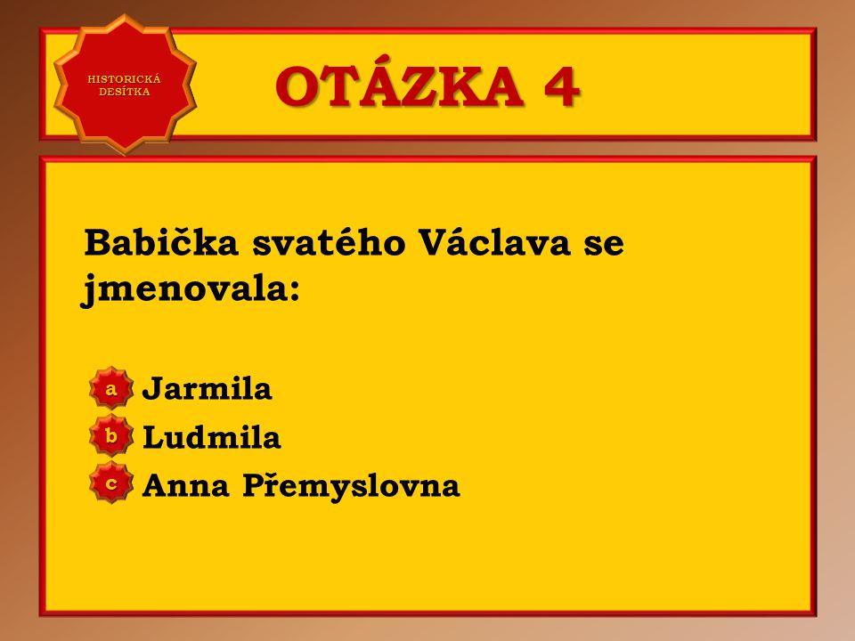OTÁZKA 3 Rodiče svatého Václava byli: Břetislav a Jitka Vratislav a Drahomíra Oldřich a Božena a b c Správně b Vaše odpověď: c HISTORICKÁ DESÍTKA HIST